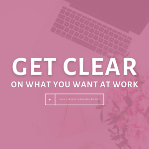 Get Clear On What You Want At Work