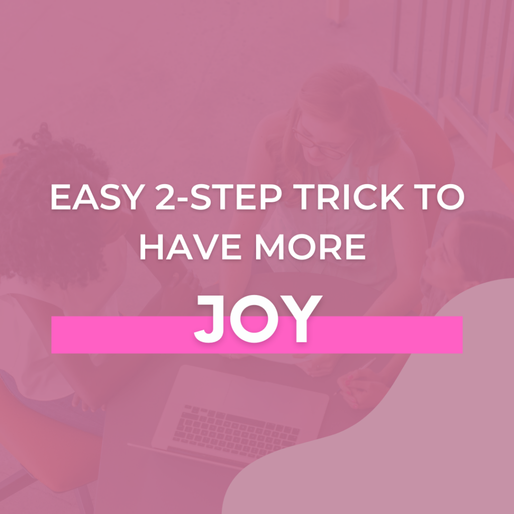 Easy 2-Step Trick to Have More Joy - The Savvy Working Mom