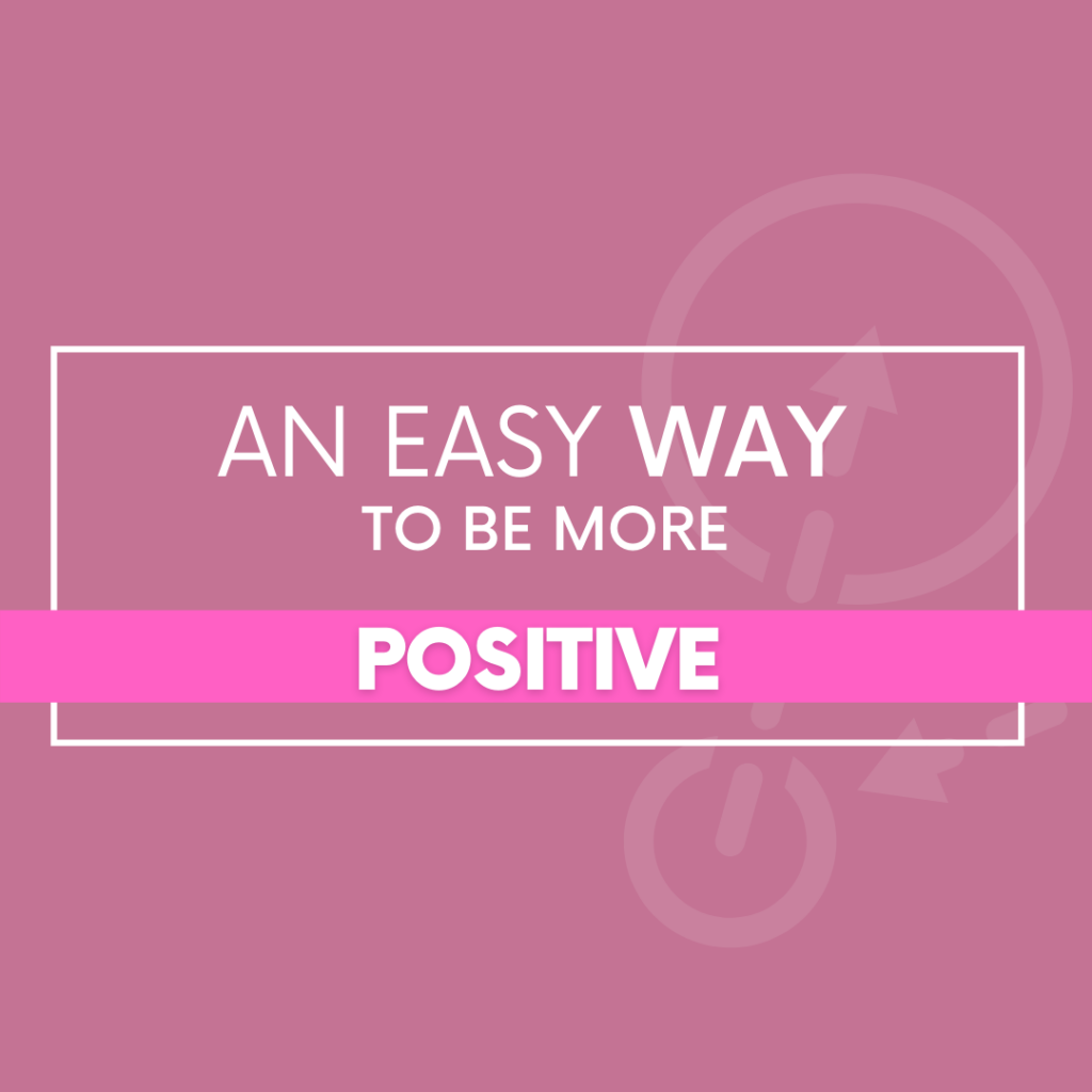 An Easy Way to Be More Positive - The Savvy Working Mom
