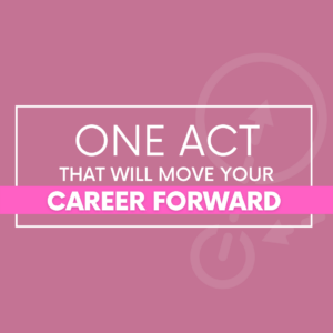 One Act That Will Move Your Career Forward
