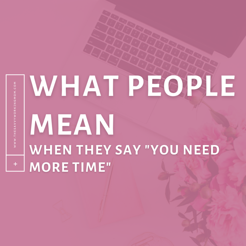 What People Mean When They Say You Need More Time - The Savvy Working Mom