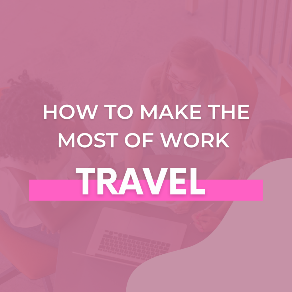 How to Make the Most of Work Travel - The Savvy Working Mom